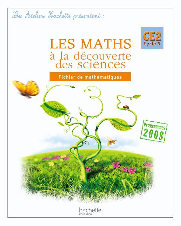 Les Ateliers Hachette Les Maths à la découverte des sciences CE2 - Fichier de l'élève - Ed.2010