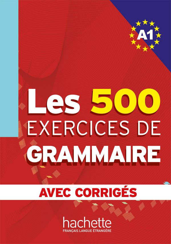 Les 500 Exercices de Grammaire A1 - Livre + corrigés intégrés