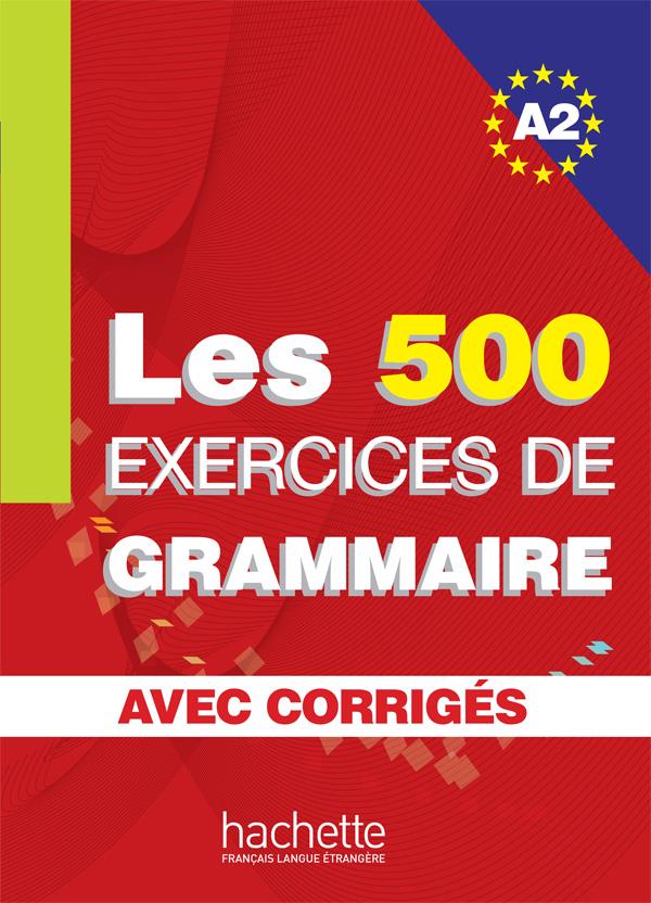 Les 500 Exercices de Grammaire A2 - Livre + corrigés intégrés