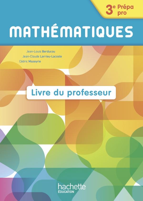 Mathématiques 3e Prépa-Pro - Livre professeur- Ed. 2016