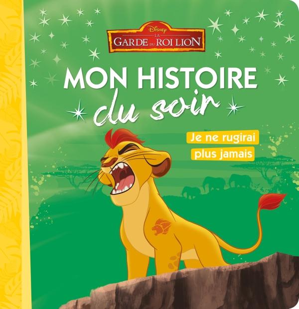 LA GARDE DU ROI LION - Mon histoire du soir, Je ne rugirai plus jamais