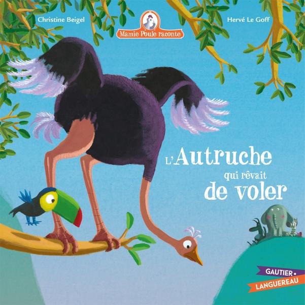 Mamie Poule raconte: L'autruche qui rêvait de voler
