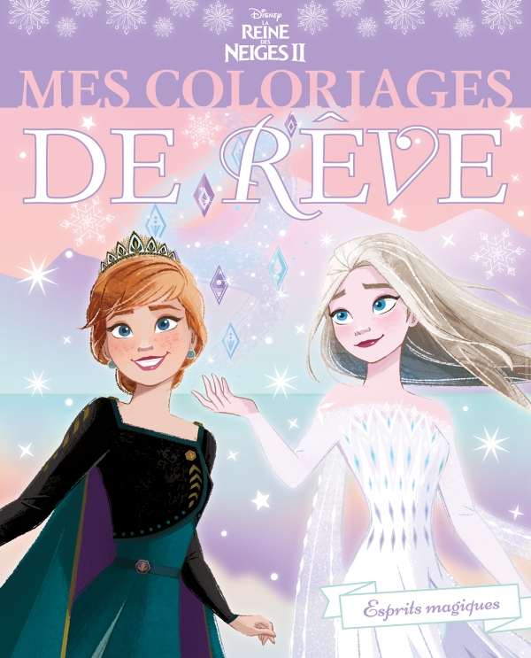 LA REINE DES NEIGES - Mes Coloriages de Rêve - Disney