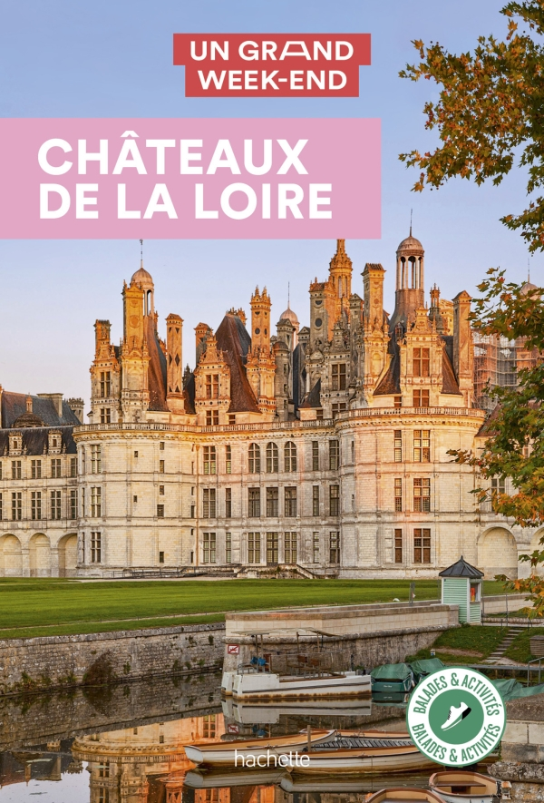 Guide Un Grand Week-End châteaux de la Loire