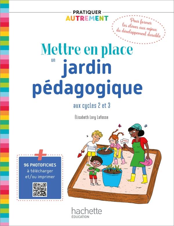 Pratiquer autrement - Mettre en place un jardin pédagogique - Ed. 2021
