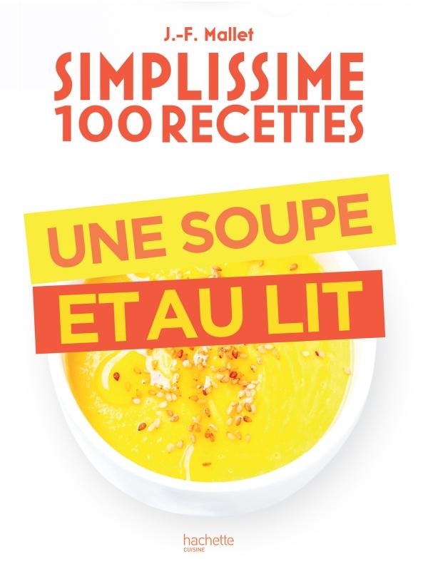Simplissime 100 recettes : Une soupe et au lit