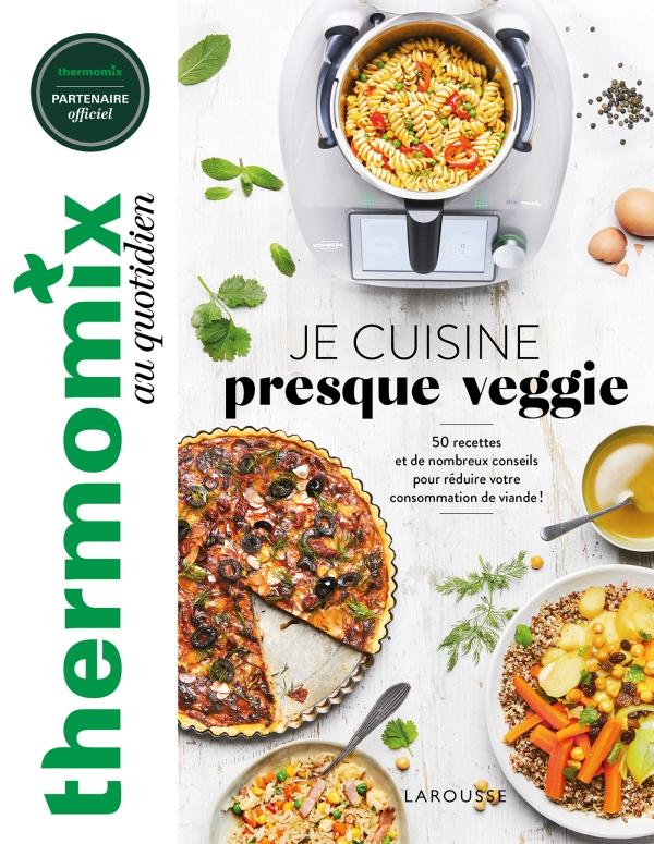 Thermomix : Je cuisine presque veggie