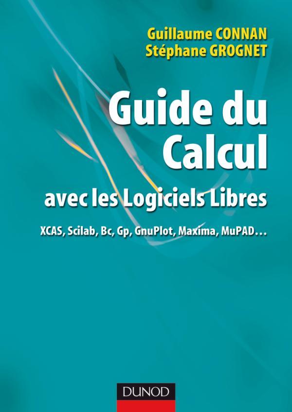 Guide du calcul avec les logiciels libres - XCAS, Scilab, Bc, Gp, GnuPlot,  Maxima, MuPAD...