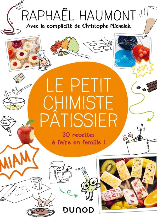 Le petit chimiste pâtissier - 30 recettes à faire en famille