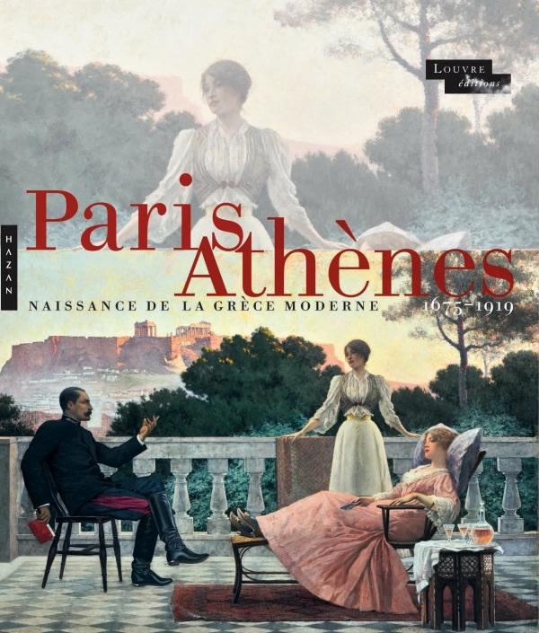 Paris-Athènes Naissance de la Grèce moderne 1675-1919