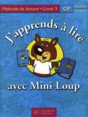 J'apprends à lire avec Mini-Loup CP - Livret 1 broché - Ed.2000