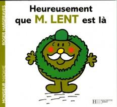 Heureusement que Monsieur Lent est là