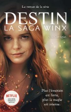 Destin : La Saga Winx - Le roman officiel de la série Netflix