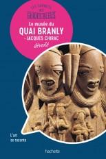 Les Carnets des Guides Bleus : Le musée du Quai Branly - musée Jacques Chirac dévoilé