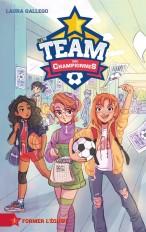 La Team des Championnes - Tome 1 - Former l'équipe