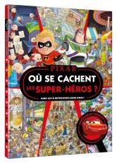 DISNEY PIXAR - Où se cachent les super-héros ? - Cherche et trouve