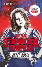 Stranger Things - Rebel Robin - nouveau roman officel pour ados