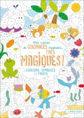 Mon cahier de coloriages magiques très magiques - Couleurs, symboles et fruits