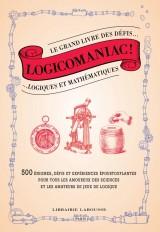 Logicomaniac, le grand livre des défis logiques et mathématiques