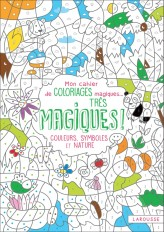 Mon cahier de coloriages magiques très magiques - Couleurs, Symboles et Nature