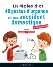 Les règles d'or : 40 gestes d'urgence en cas d'accident domestique