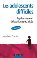 Les adolescent difficiles - 3e édition - Psychanalyse et éducation spécialisée