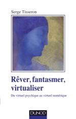 Rêver, fantasmer, virtualiser - Du virtuel psychique au virtuel numérique