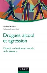 Drogues, alcool et agression - L'équation chimique et sociale de la violence