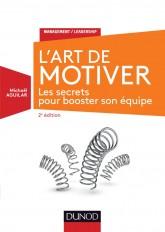 L'Art de motiver - 2e éd. - Les secrets pour booster son équipe