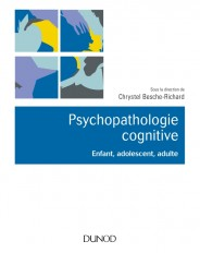 Psychopathologie cognitive - Enfant, adolescent, adulte