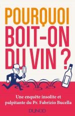 Pourquoi boit-on du vin ? Une enquête insolite et palpitante du Prof. Fabrizio Bucella