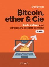Bitcoin, ether & Cie - Guide pratique pour comprendre, anticiper et investir 2019