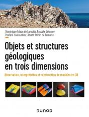 Objets et structures géologiques en trois dimensions - Observation, interprétation et construction
