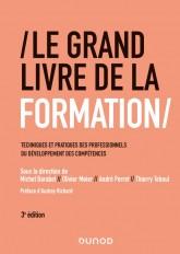 Le Grand Livre de la Formation - 3e éd. - Techniques et pratiques des professionnels du développemen