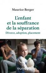 L'enfant et la souffrance de la séparation - 2e éd. - Divorce, adoption, placement