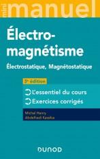 Mini Manuel d'Electromagnétisme - 3e éd. - Electrostatique, Magnétostatique