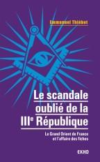 Le scandale oublié de la IIIe République - Le Grand Orient de France et l'affaire des fiches