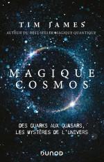 Magique cosmos - Des quarks aux quasars, les secrets de l'univers