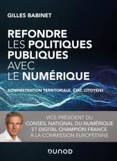 Refondre les politiques publiques avec le numérique - Administration territoriale, Etat, citoyens