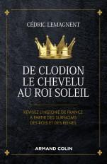 De Clodion le Chevelu au Roi Soleil - Révisez l'histoire de France à partir des surnoms des rois et
