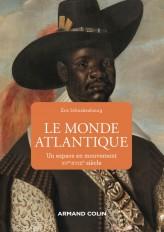 Le monde atlantique - Un espace en mouvement XVe-XVIIIe siècle