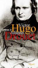 Lettres de Juliette Drouet à Victor Hugo - Lettres de Victor Hugo à Juliette Drouet