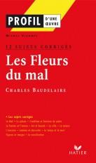 Profil - Baudelaire : Les Fleurs du mal : 12 sujets corrigés