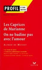 Profil - Musset : Les Caprices de Marianne, On ne badine pas avec l'amour