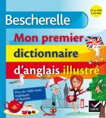 Bescherelle - Mon premier dictionnaire d'anglais illustré