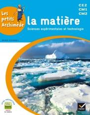 Les petits Archimède Cycle 3 - La matière - Manuel de l'élève