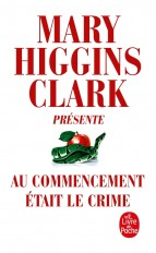 M.Higgins Clark présente : Au commencement était le crime