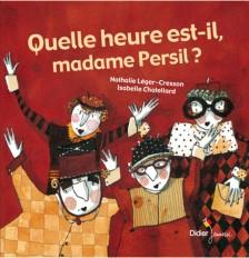 Quelle heure est-il madame Persil ? - poche