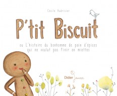 P'tit Biscuit ou l'histoire du bonhomme de pain d'épices qui ne voulut pas finir en miettes