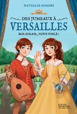Des jumeaux à Versailles, tome 1 - Roi-Soleil, nous voilà !